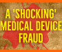 The Exposing of an Overvalued and Fraudulent Medical Device Company